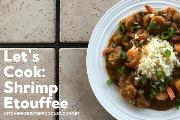 Let S Cook Shrimp Etouffee The Kitchen Counter Podcast